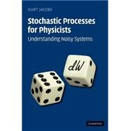 Stochastic Processes for Physicists: Understanding Noisy Systems by Kurt Jacobs, 9780521765428
