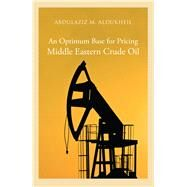 An Optimum Base for Pricing Middle Eastern Crude Oil by Aldukheil, Abdulaziz M., 9780863565434