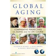 Global Aging by Kunkel, Suzanne R., Ph.D.; Brown, J. Scott, Ph.D.; Whittington, Frank J., Ph.D.; Chahal, Jasleen K., 9780826105462