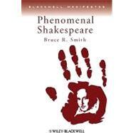 Phenomenal Shakespeare,Smith, Bruce R.,9780631235484