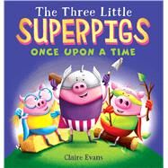 The Three Little Superpigs: Once Upon a Time by Evans, Claire; Evans, Claire, 9781338245486