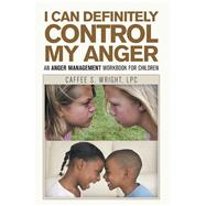 I Can Definitely Control My Anger by Wright, Caffee S., 9781984575487