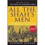 All the Shah's Men : An...,Kinzer, Stephen,9780470185490