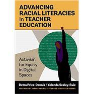 Advancing Racial Literacies in Teacher Education: Activism for Equity in Digital Spaces by Detra Price-Dennis, Yolanda Sealey-Ruiz, 9780807765500