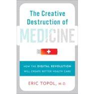 The Creative Destruction of Medicine by Topol, Eric, 9780465025503