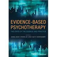 Evidence-Based Psychotherapy The State of the Science and Practice by David, Daniel; Lynn, Steven Jay; Montgomery, Guy H., 9781118625521