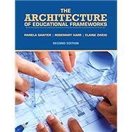 The Architecture of Educational Frameworks by Karr, Rosemary; Sawyer, Pamela Jean Ballard; Zweig, Elaine Ann, 9781524965525