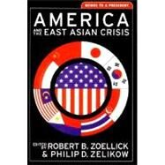 America and the East Asian Crisis Memos to a President by Zelikow, Philip D.; Zoellick, Robert B., 9780393975529