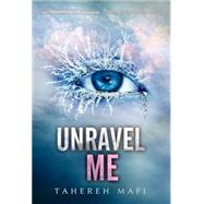 Unravel Me by Mafi, Tahereh, 9780062085535