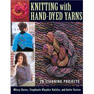 Knitting with Hand-Dyed Yarns : 20 Stunning Projects by BURNS, MISSY; KAISLER, stephanie blaydes; TOSTEN, anita, 9781564775535