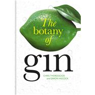 The Botany of Gin by Thorogood, Chris; Hiscock, Simon, 9781851245536