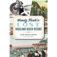 Sandy Hook's Lost Highland Beach Resort by Gardiner, Susan Sandlass; Geffken, Rick, 9781467145541