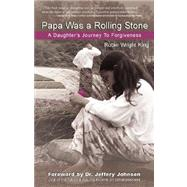 Papa Was A Rolling Stone : A Daughter's Journey to Forgiveness by King, Robin Wright, 9780976075547
