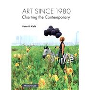 Art Since 1980 Charting the Contemporary by Kalb, Peter, 9780205935567