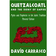 Quetzalcoatl and the Irony of Empire by Carrasco, David L., 9780870815584