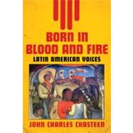 Born in Blood and Fire: Latin...,CHASTEEN,JOHN CHARLES,9780393935585