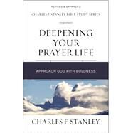 Deepening Your Prayer Life by Stanley, Charles F., 9780310105589