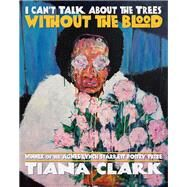 I Can't Talk About the Trees...,Clark, Tiana,9780822965589