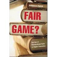 Fair Game?: The Use of Standardized Admissions Tests in Higher Education by Zwick,Rebecca, 9780415925600