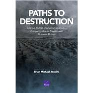 Paths to Destruction A Group Portrait of America's Jihadists—Comparing Jihadist Travelers with Domestic Plotters by Jenkins, Brian Michael, 9781977405609