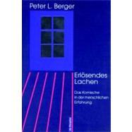 Erlosendes Lachen : Das Komische in der Menschlichen Erfahrung Aus D. Amerikan. Ubers. V. Joachim Kalka by Berger, Peter L., 9783110155617