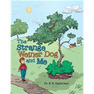 The Strange Weiner Dog and Me by Hightower, B. B., 9781480885646