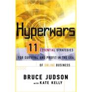 Hyperwars 11 Essential Strategies for Survival and Profit in the Era of On-line Business by Judson, Bruce; Kelly, Kate, 9780684855653