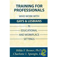 Training Professionals Who Work With Gays and Lesbians in Educational and Workplace Settings by Besner,Hilda, 9781560325666