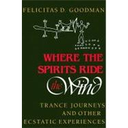 Where the Spirits Ride the...,Goodman, Felicitas D.,9780253205667