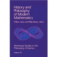 History and Philosophy of Modern Mathematics by Aspray, William; Kitcher, Philip, 9780816615674