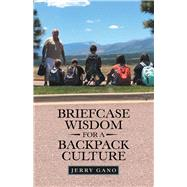 Briefcase Wisdom for a Backpack Culture by Gano, Jerry, 9781973675686