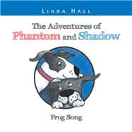 The Adventures of Phantom and Shadow Frog Song by Hall, Linda, 9781796065688
