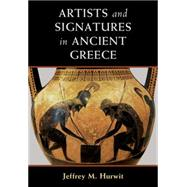 Artists and Signatures in Ancient Greece by Hurwit, Jeffrey M., 9781107105713