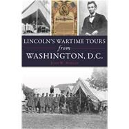 Lincoln's Wartime Tours from Washington, Dc by Schildt, John W., 9781467145718