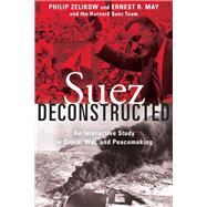 Suez Deconstructed by Zelikow, Philip; May, Ernest; Harvard Suez Team, 9780815735724