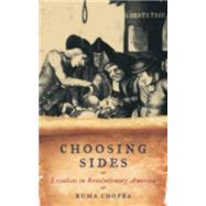 Choosing Sides Loyalists in Revolutionary America by Chopra, Ruma, 9781442205727