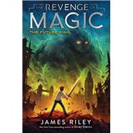The Future King by Riley, James, 9781534425767