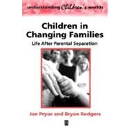 Children in Changing Families Life After Parental Separation by Pryor, Jan; Rodgers, Bryan, 9780631215769