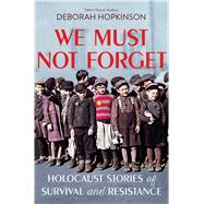 We Must Not Forget: Holocaust Stories of Survival and Resistance (Scholastic Focus) by Hopkinson, Deborah, 9781338255775