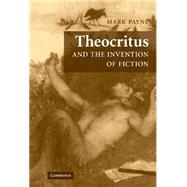 Theocritus and the Invention of Fiction by Mark Payne, 9780521865777
