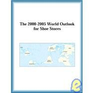 The 2000-2005 World Outlook for Shoe Stores by The  Research Group, 9780757655791