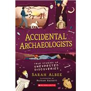 Accidental Archaeologists by Albee, Sarah, 9781338575798