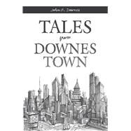 Tales from Downes Town by Downes, John R., 9781796065800