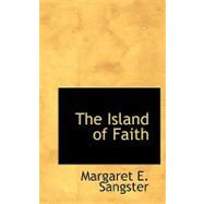 The Island of Faith by Sangster, Margaret E., 9781110485802