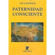 Paternidad consciente/ Concious Parenting by Lozowick, Lee, 9789688605806