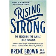Rising Strong The Reckoning. The Rumble. The Revolution. by BROWN, BRENÉ, 9780812995824