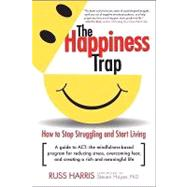 The Happiness Trap by HARRIS, RUSSHAYES, STEVEN C. PHD, 9781590305843