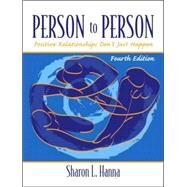 Person to Person : Positive Relationships Don't Just Happen by Hanna, Sharon L.; Suggett, Rose; Radtke, Doug, 9780130995865