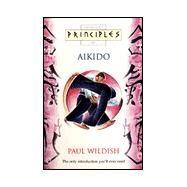Principles of Aikido : The...,Wildish, Paul,9780722535882