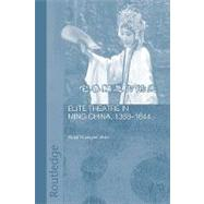 Elite Theatre in Ming China, 1368-1644 by Grant Guangren Shen; Theatre S, 9780415545891
